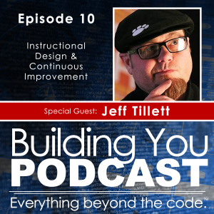 Ep 10 – Jeff Tillett – Instructional Design & Continuous Improvement