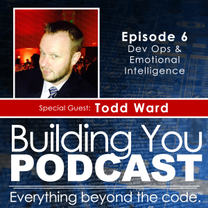 Ep 6 – Todd Ward – Dev Ops & Emotional Intelligence