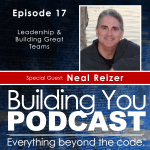 Ep 17 – Neal Reizer – Leadership & Building Teams