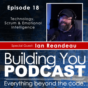 Ep 18 – Ian Reandeau – Technology, Scrum & Emotional Intelligence